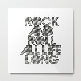 Rock and rol all life long! Metal Print