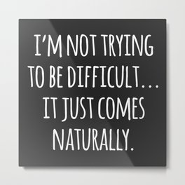 Trying To Be Difficult Funny Quote Metal Print