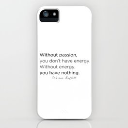 Without passion, you don't have energy. Without energy you have nothing. iPhone Case