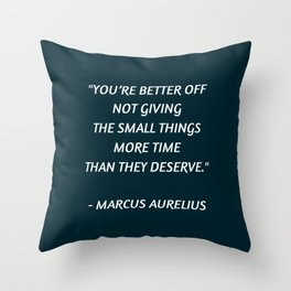 Stoic Inspiration - Marcus Aurelius - not giving the small things more time than they deserve Throw Pillow