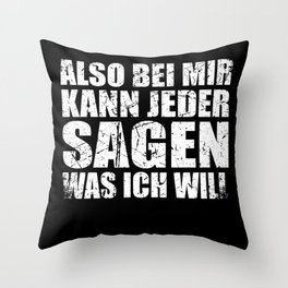 So With Me Everyone Can Say What I Want Throw Pillow