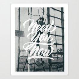 Need You Now Art Print