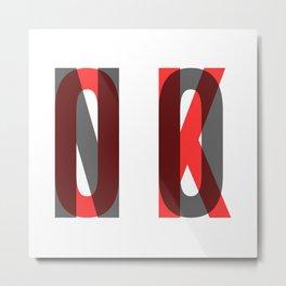 OK = NO Metal Print
