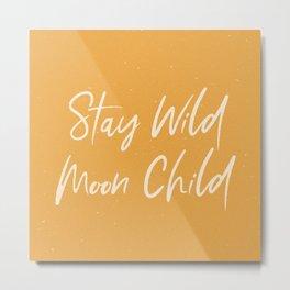 Stay Wild Moon Child - Honey Metal Print