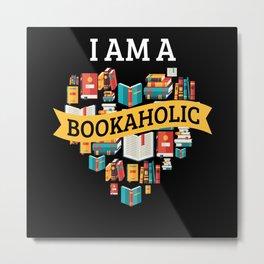 I Am A Bookaholic Reading Book Literature Metal Print
