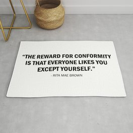 The reward for conformity is that everyone likes you but yourself Rug
