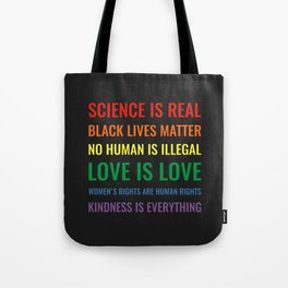 Science is real! Black lives matter! No human is illegal! Love is love! Tote Bag