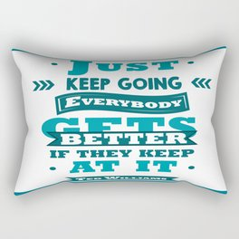 Just keep going. Everybody gets better if they keep at it.- Ted Williams Rectangular Pillow