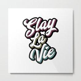 Slay La Vie (C'est la Vie) Metal Print