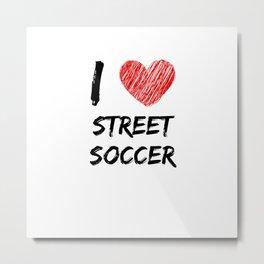 I Love Street Soccer Metal Print
