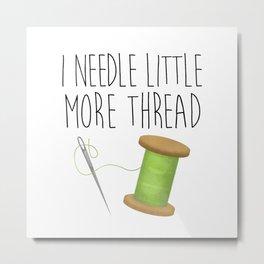 I Needle Little More Thread Metal Print
