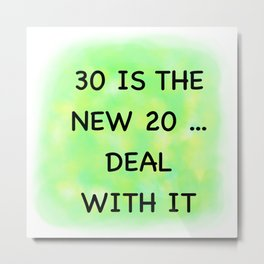 30 is the new 20 Metal Print