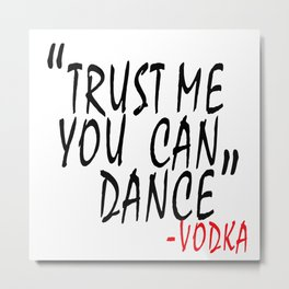 trust me you can dance vodka Metal Print