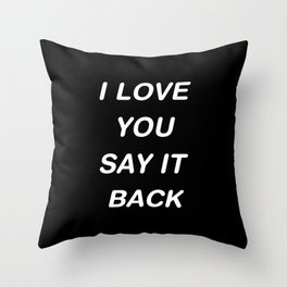 I love you say it back Throw Pillow