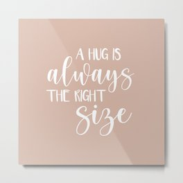 A Hug is Always the Right Size - Blush Pink Metal Print