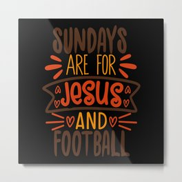 Sundays Are For Jesus And Football Metal Print