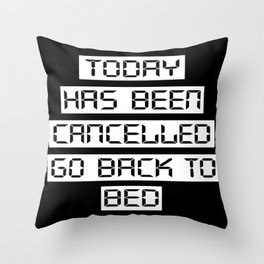 Today has been cancelled, go back to bed (inverted) Throw Pillow