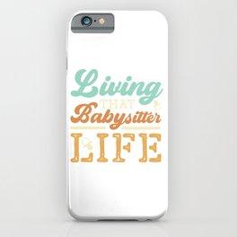 Living That Babysitter Life Babysit Children Toddlers Kid Child Nanny Babysitting T-shirt Design iPhone Case