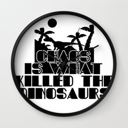Chaos is what killed the Dinosaurs Wall Clock