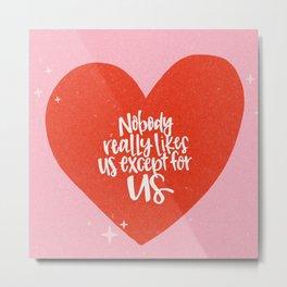 Nobody Likes Us - Heart Metal Print