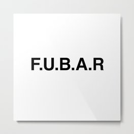 FUBAR - Fucked up beyond any recognition Metal Print
