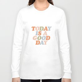 TODAY IS A GOOD DAY peach pink green blue yellow motivational typography inspirational quote decor Long Sleeve T-shirt