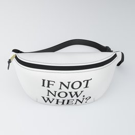 If Not Now, When? Fanny Pack