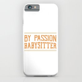 Camper By Passion Babysitter By Profession Babysit Toddlers Child Nanny Babysitting T-shirt Design iPhone Case
