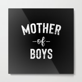 Mother of Boys Mothers day Gift for Mom, Stepmother, Grandma. Metal Print