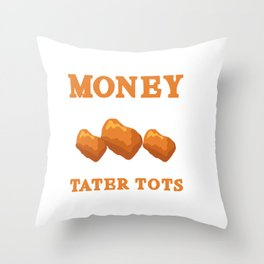 Funny Tater Tot Lover - Money Is Canceled We Deal In Tater Tots Now Throw Pillow