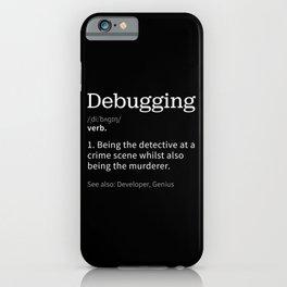 Debugging   Funny gift for Programmer iPhone Case
