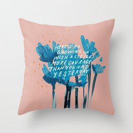 """""""Here's To Showing Up With A Little More Courage Than You Had Yesterday"""" Throw Pillow"""
