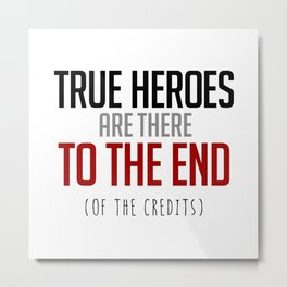 True Heroes Are There To The End (Of The Credits) Metal Print