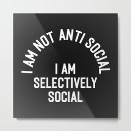 I Am Selectively Social Funny Offensive Quote Metal Print