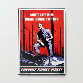 Don't Let Him Come Home to This. Prevent Forest Fires! Metal Print