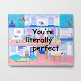 YOU'RE LITERALLY PERFECT Metal Print