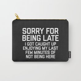 Sorry For Being Late Funny Quote Carry-All Pouch