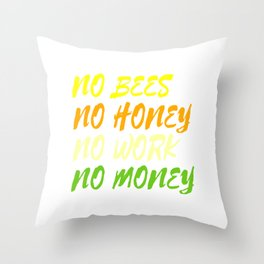 """No Bees No Honey No Work No Money"" tee design. Awesome and fantastic gift to your family and friend Throw Pillow"