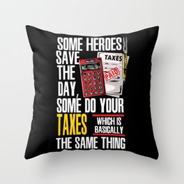 Some Heroes Save The Day Some Do Your Taxes Which Is Basically The Same Thing Throw Pillow