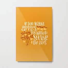 If you want apples you have to shake the trees - hand drawn lettering quote Metal Print