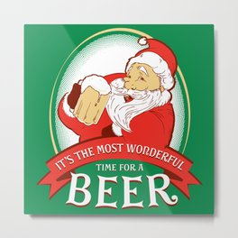 IT'S THE MOST WONDERFUL TIME FOR A BEER Metal Print