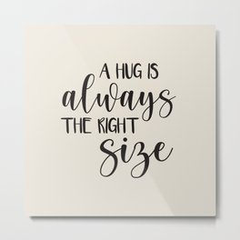 A Hug is Always the Right Size - Sand Metal Print