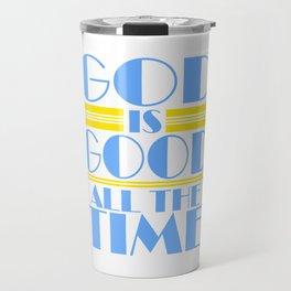 It's A Time Tee Saying God Is Good All The Time T-shirt Design FAith Faithful Prayer Pray Jesus Travel Mug