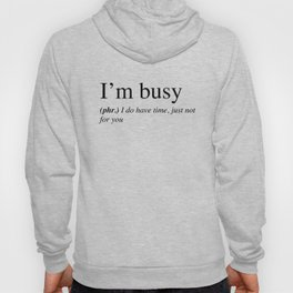 I'm busy, I do have time, just not for you. Hoody