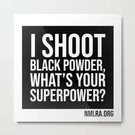 I Shoot Black powder, what's your super power? Metal Print