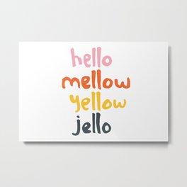 Hello Mellow Yellow Jello Metal Print