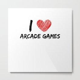 I Love Arcade Games Metal Print
