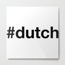 DUTCH Hashtag Metal Print