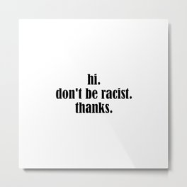 Don't Be Racist Metal Print