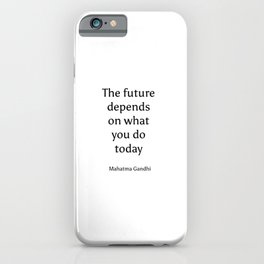 """""""The future depends on what you do today."""" Mahatma Gandhi iPhone Case"""